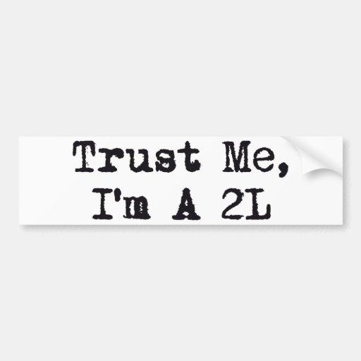 Trust Me, I'm A 2L Bumper Sticker