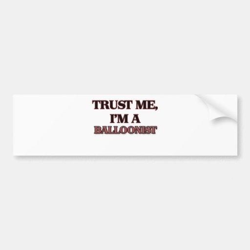 Trust Me I'm A BALLOONIST Bumper Sticker