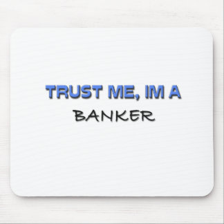 Trust Me I'm a Banker Mouse Pad