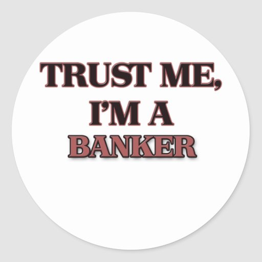 Trust Me I'm A BANKER Round Stickers