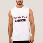 Trust me I'm a Banker Sleeveless Shirt