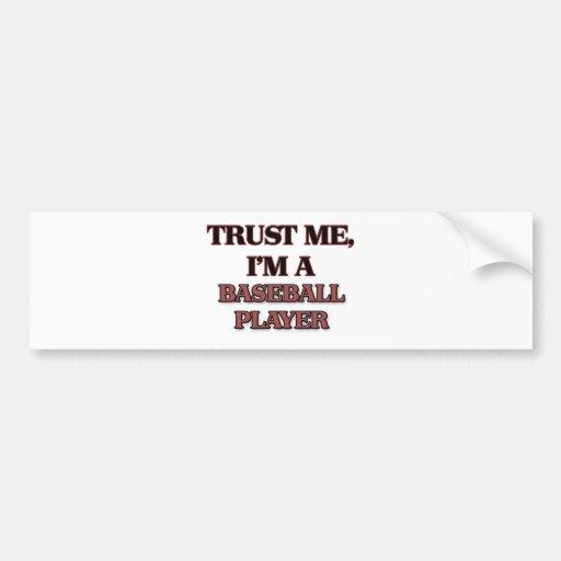 Trust Me I'm A BASEBALL PLAYER Car Bumper Sticker