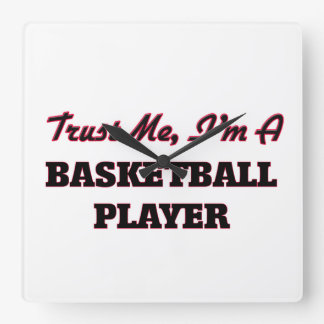 Trust me I'm a Basketball Player Square Wall Clocks