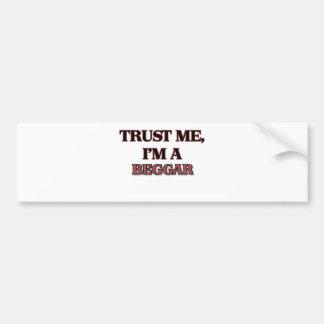 Trust Me I'm A BEGGAR Car Bumper Sticker