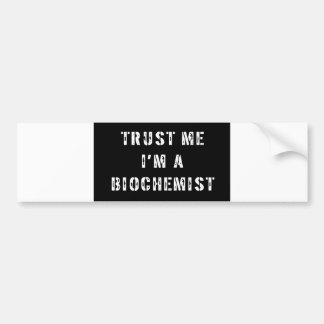Trust Me I'm a Biochemist Car Bumper Sticker