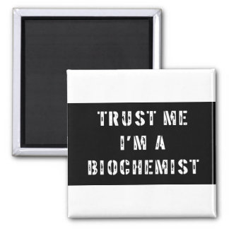 Trust Me I'm a Biochemist Fridge Magnet