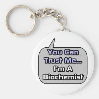 Trust Me .. I'm a Biochemist Key Chains