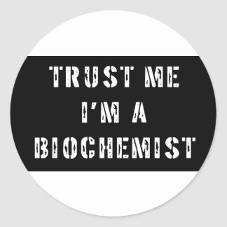 Trust Me I'm a Biochemist Round Stickers
