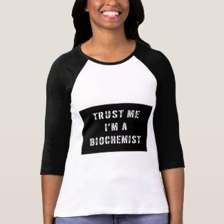 Trust Me I'm a Biochemist Shirts