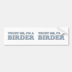 Bumper Sticker with Trust Me, I'm A Birder design