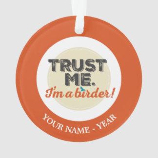 Trust me. I'm a Birder! Emblem Ornament