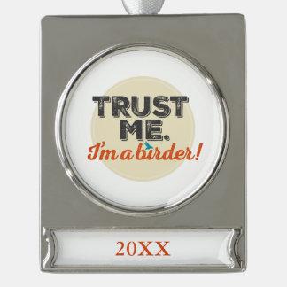 Trust me. I'm a Birder! Emblem Silver Plated Banner Ornament