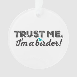 Trust me. I'm a Birder! Ornament