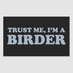 Rectangle Sticker with Trust Me, I'm A Birder design