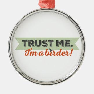 Trust me. I'm a Birder! Ribbon Metal Ornament