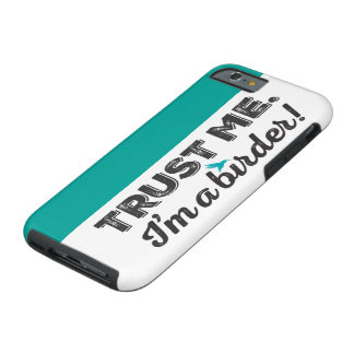 Trust me. I'm a Birder! Tough iPhone 6 Case