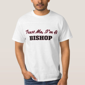 Trust me I'm a Bishop Tee Shirt