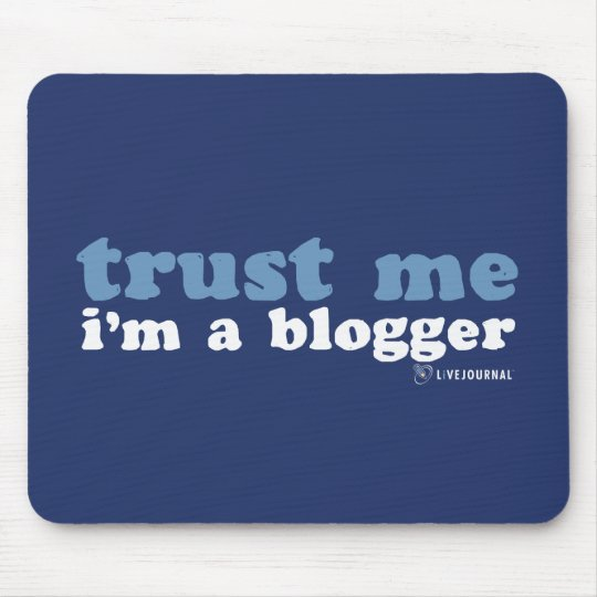Trust Me, I'm a Blogger (LiveJournal) Mouse Pad