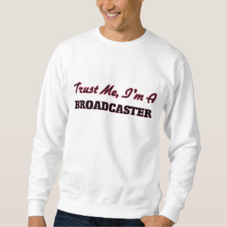 Trust me I'm a Broadcaster Pull Over Sweatshirts