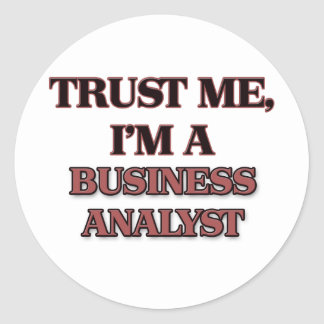 Trust Me I'm A BUSINESS ANALYST Classic Round Sticker