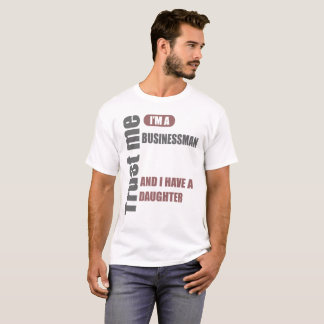 trust me i'm a businessman and i have a daughter T-Shirt