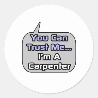 Trust Me .. I'm a Carpenter Classic Round Sticker