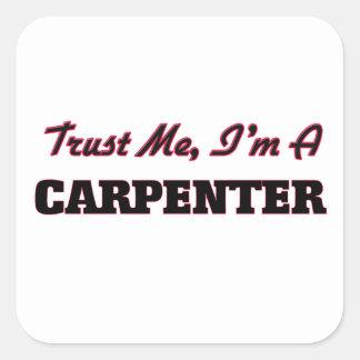 Trust me I'm a Carpenter Square Sticker