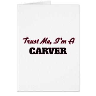 Trust me I'm a Carver Greeting Card