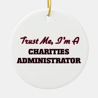 Trust me I'm a Charities Administrator Ornaments