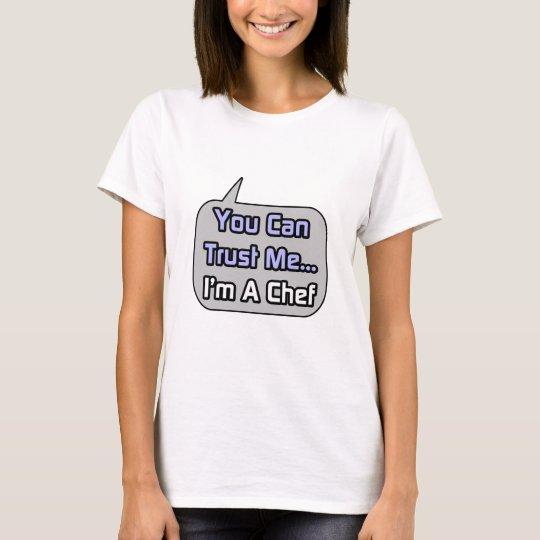 Trust Me .. I'm a Chef T-Shirt