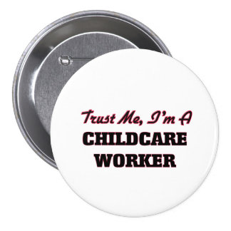 Trust me I'm a Childcare Worker Pinback Buttons