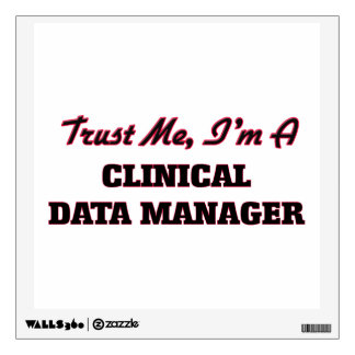 Trust me I'm a Clinical Data Manager Wall Sticker