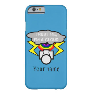 Trust me I'm a cloud Barely There iPhone 6 Case
