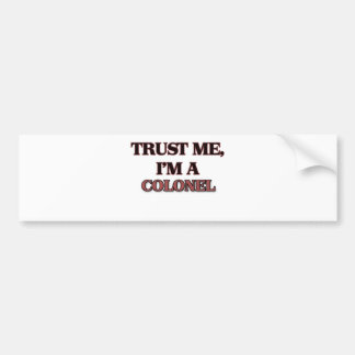 Trust Me I'm A COLONEL Bumper Sticker