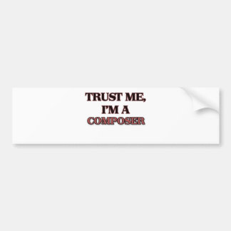 Trust Me I'm A COMPOSER Bumper Sticker