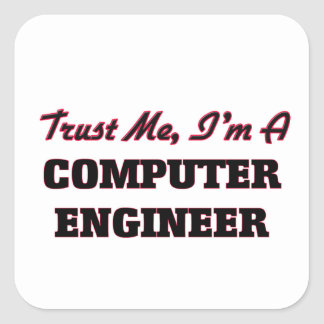 Trust me I'm a Computer Engineer Square Sticker