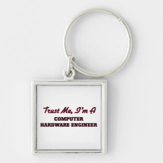 Trust me I'm a Computer Hardware Engineer Key Chains