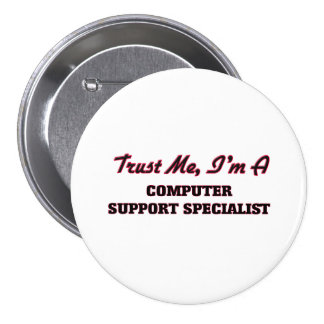 Trust me I'm a Computer Support Specialist Pins
