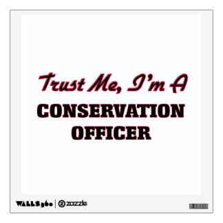 Trust me I'm a Conservation Officer Wall Decal