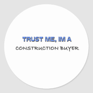 Trust Me I'm a Construction Buyer Classic Round Sticker