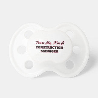 Trust me I'm a Construction Manager Pacifier