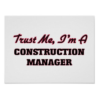 Trust me I'm a Construction Manager Posters
