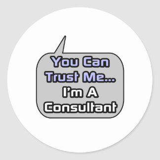 Trust Me .. I'm a Consultant Classic Round Sticker