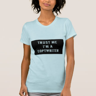 Trust Me I'm A Copywriter Tee Shirts