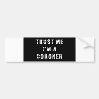 Trust Me I'm A Coroner Bumper Sticker