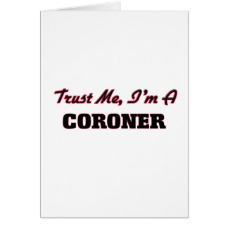 Trust me I'm a Coroner Greeting Card