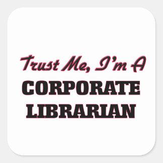 Trust me I'm a Corporate Librarian Square Sticker