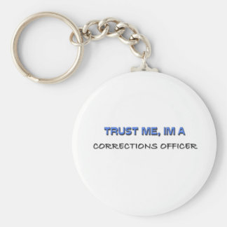Trust Me I'm a Corrections Officer Basic Round Button Keychain