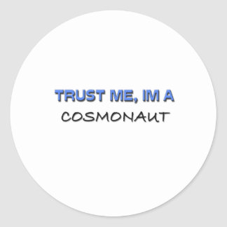 Trust Me I'm a Cosmonaut Round Sticker