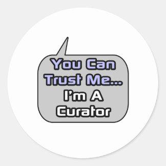 Trust Me .. I'm a Curator Classic Round Sticker